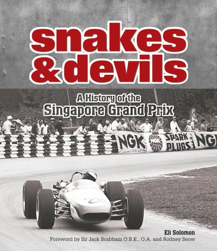 Snakes and Devils: A History of the Singapore Grand Prix: Eli Solomon (Author), Jack Brabham (...