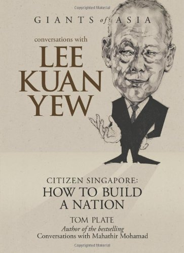 Conversations with Lee Kuan Yew: Citizen Singapore: Tom Plate