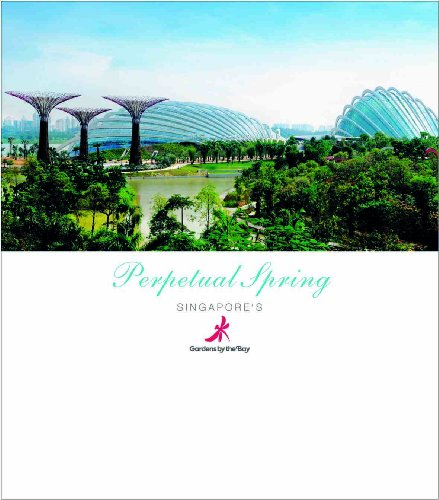 9789812618474: Perpetual Spring: Singapore's Gardens by the Bay