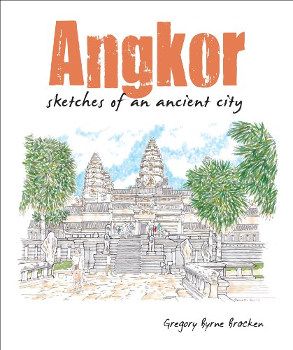 Angkor: Sketches of an Ancient City: Bracken, Gregory Byrne