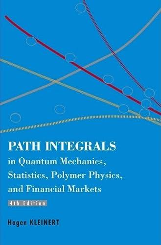 9789812700087: Path Integrals in Quantum Mechanics, Statistics, Polymer Physics, and Financial Markets