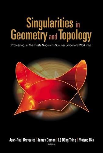 Singularities in Geometry and Topology: Proceedings of the Trieste Singularity Summer School and ...