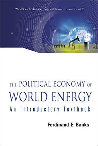 9789812700360: The Polictical Economy of World Energy: An Introductory Textbook (World Scientific Series on Energy and Resource Economics)