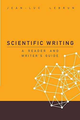 Scientific Writing: A Reader and Writer's Guide: Jean-Luc Lebrun