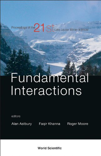 9789812703675: Fundamentals Interactions: Proceedings of the 21st Lake Louise Winter Institute, Lake Louise, Alberta, Canada 17 -23 February 2006