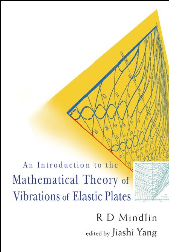 9789812703811: INTRODUCTION TO THE MATHEMATICAL THEORY OF VIBRATIONS OF ELASTIC PLATES, AN - BY R D MINDLIN