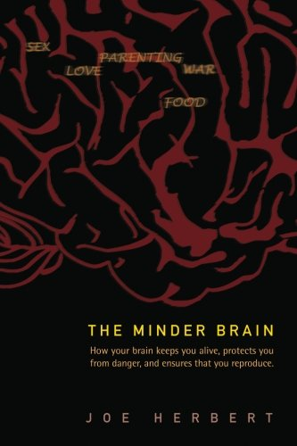 9789812703958: Minder brain, the: how your brain keeps you alive, protects you from danger, and ensures that you reproduce