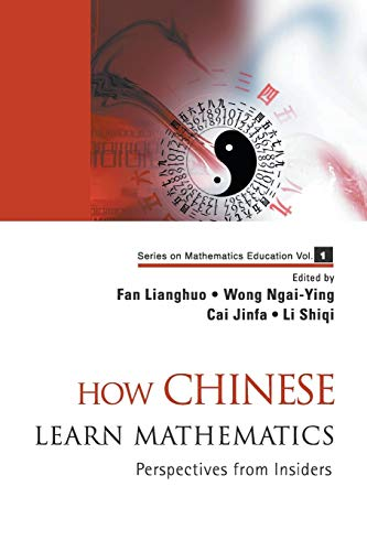 9789812704146: How Chinese Learn Mathematics: Perspectives from Insiders (Mathematics Education)