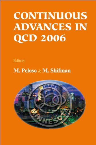 9789812705525: Continuous Advances in Qcd 2006: William I. Fine Theoretical Physics Institie, Minneapolis, USA, 11-14 May 2006, Proceedings