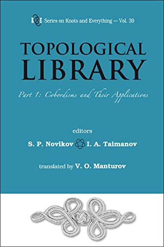 9789812705594: Topological Library: Part 1: Cobordisms and Their Applications (Series on Knots and Everything)
