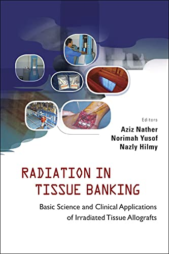 9789812705907: Radiation in Tissue Banking: Basic Science and Clinical Applications of Irradiated Tissue Allografts