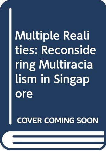 9789812706041: Multiple Realities : Reconsidering Multiracialism in Singapore