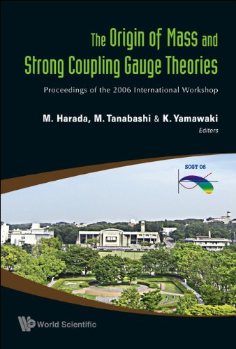 9789812706416: The Origin of Mass and Strong Coupling Gauge Theories: Proceedings of the 2006 International Workshop, Nagoya University, Nagoya, Japan, 21-24 November 2006