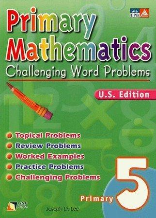 Primary Mathematics Challenging Word Problems, Level 5: Joseph D. Lee