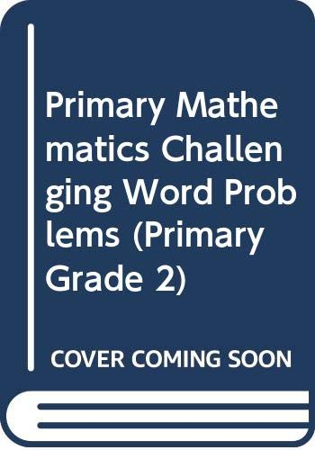 Primary Mathematics Challenging Word Problems (Primary Grade: Lee, Joseph D.