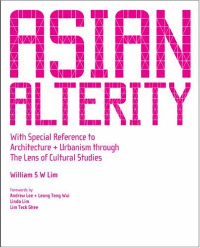 9789812771070: Asian Alterity: With Special Reference to Architecture and Urbanism Through the Lens of Cultural Studies