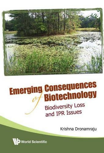 Emerging Consequences of Biotechnology: Biodiversity Loss and IPR Issues: Dronamraju, Krishna