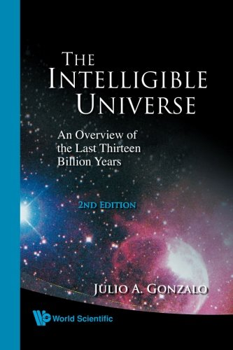 The Intelligible Universe: An Overview Of The Last Thirteen Billion Years (2Nd Edition),Vol 2: ...