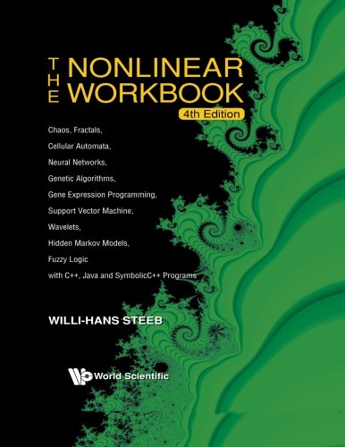 9789812818539: Nonlinear Workbook: Chaos, Fractals, Cellular Automata, Neural Networks, Genetic Algorithms, Gene Expression