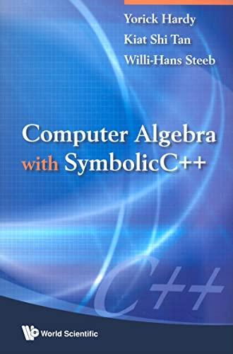 Computer Algebra with SymbolicC++: Hardy, Yorick; Tan, Kiat Shi; Steeb, Willi-Hans