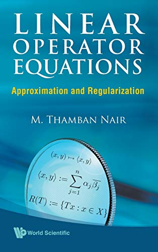Linear Operator Equations: Approximation and Regularization: M Thamban Nair