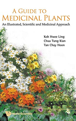 A Guide to Medicinal Plants: An Illustrated Scientific and Medicinal Approach: Ling, Koh Hwee; Kian...