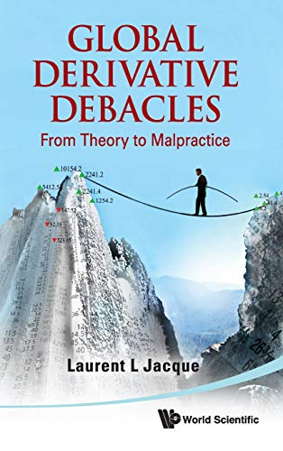 9789812837707: Global Derivatives Debacles: From Theory to Malpractice