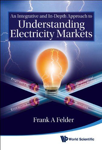 9789812838292: An Integrative and In-Depth Approach to Understanding Electricity Markets