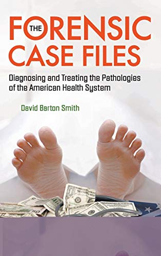 9789812838377: The Forensic Case Files: Diagnosing and Treating the Pathologies of the American Health System