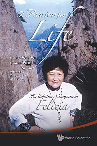 Passion for Life, A: My Lifetime Companion,: Cheng-Wen Wu, Chwan-Wen