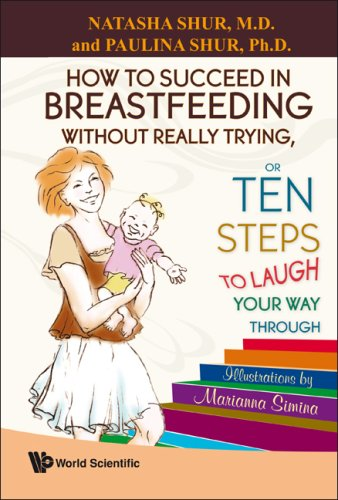 9789812838971: How to Succeed in Breastfeeding Without Really Trying, or Ten Steps to Laugh Your Way Through