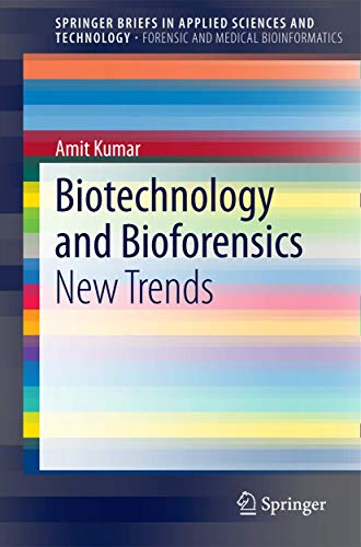 Biotechnology and Bioforensics: New Trends (SpringerBriefs in: Kumar, Amit