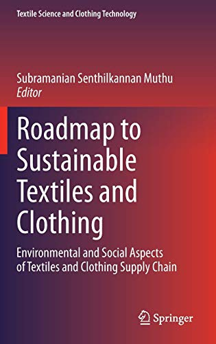 Roadmap to Sustainable Textiles and Clothing: Subramanian Senthilkannan Muthu