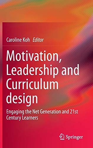 9789812872296: Motivation, Leadership and Curriculum Design: Engaging the Net Generation and 21st Century Learners