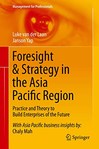 9789812875969: Foresight & Strategy in the Asia Pacific Region: Practice and Theory to Build Enterprises of the Future (Management for Professionals)