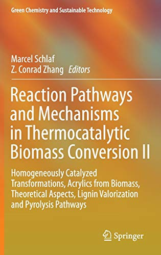 9789812877680: Reaction Pathways and Mechanisms in Thermocatalytic Biomass Conversion II: Homogeneously Catalyzed Transformations, Acrylics from Biomass, Theoretical ... (Green Chemistry and Sustainable Technology)