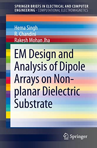 9789812877802: EM Design and Analysis of Dipole Arrays on Non-planar Dielectric Substrate (SpringerBriefs in Electrical and Computer Engineering)