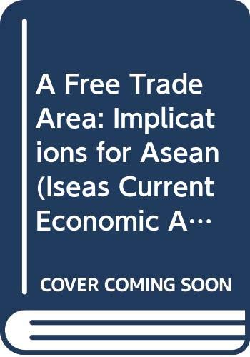 9789813016163: A Free Trade Area: Implications for Asean (Iseas Current Economic Affairs Series)