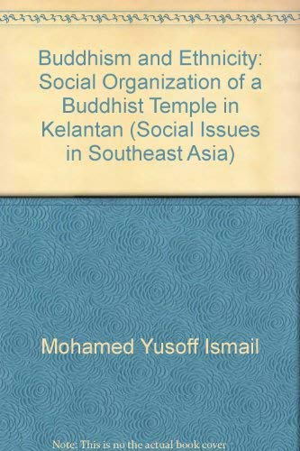 9789813016262: Buddhism and Ethnicity: Social Organization of a Buddhist Temple in Kelantan (Social Issues in Southeast Asia)