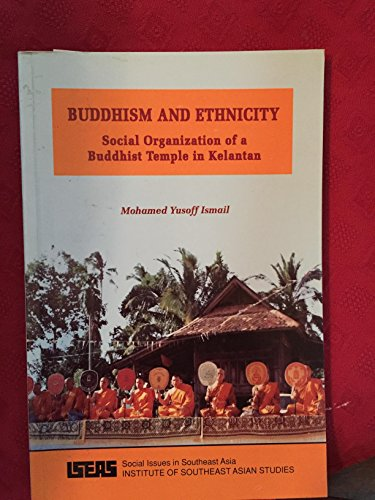 9789813016279: Buddhism and Ethnicity Social Organization of a Buddhist Temple in Kelantan (Social Issues in Southeast Asia)