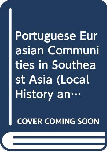 9789813035171: Portuguese Eurasian Communities in Southeast Asia (Local History and Memoirs.)