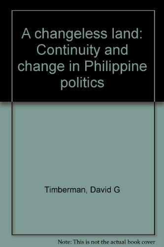 A changeless land: Continuity and change in Philippine politics: Timberman, David G