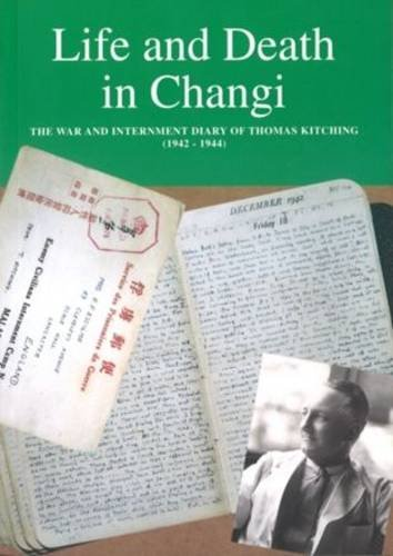 9789813065635: Life and Death in Changi: The War and Internment Diary of Thomas Kitching [1942-1944]