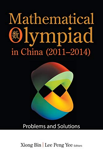 9789813142930: Mathematical Olympiad in China (2011-2014): Problems and Solutions (Mathematical Olympiad Series)