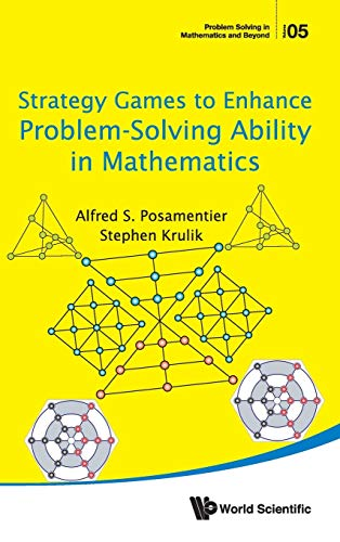9789813146334: Strategy Games to Enhance Problem-Solving Ability in Mathematics (Problem Solving in Mathematics and Beyond)