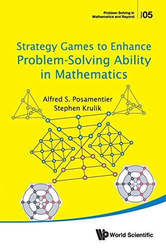 9789813146341: Strategy Games To Enhance Problem-Solving Ability In Mathematics (Problem Solving in Mathematics and Beyond)