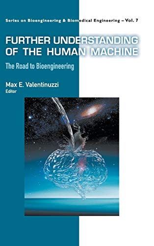 9789813147256: Further Understanding of the Human Machine: The Road to Bioengineering (Series on Bioengineering and Biomedical Engineering)