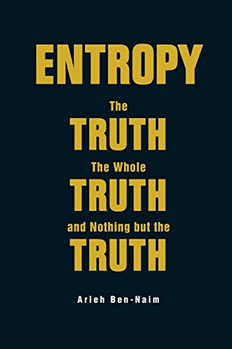 9789813147676: Entropy: The Truth, The Whole Truth, And Nothing But The Truth