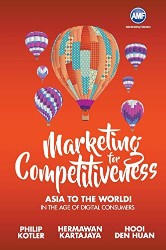 Marketing for Competitiveness: Asia to The World: Kotler, Philip; Kartajaya,