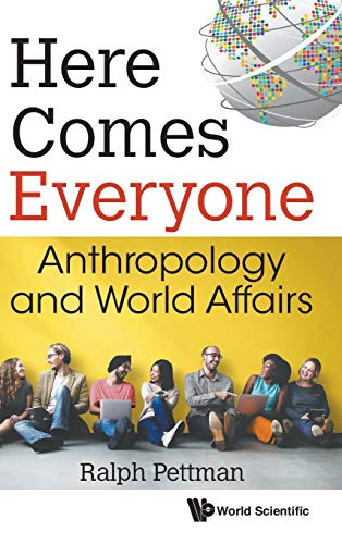 Here Comes Everyone: Anthropology and World Affairs: Ralph Pettman